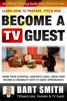How To Prepare, Pitch & Become A TV Guest by Bart Smith