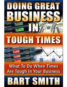 Doing Great Business In Tough Times by Bart Smith